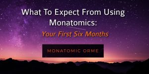 monatomic orme your first six months